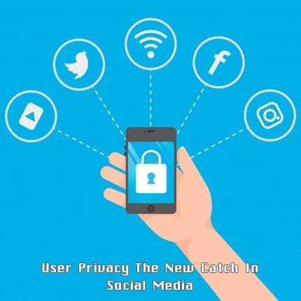User Privacy The New Catch In Social Media